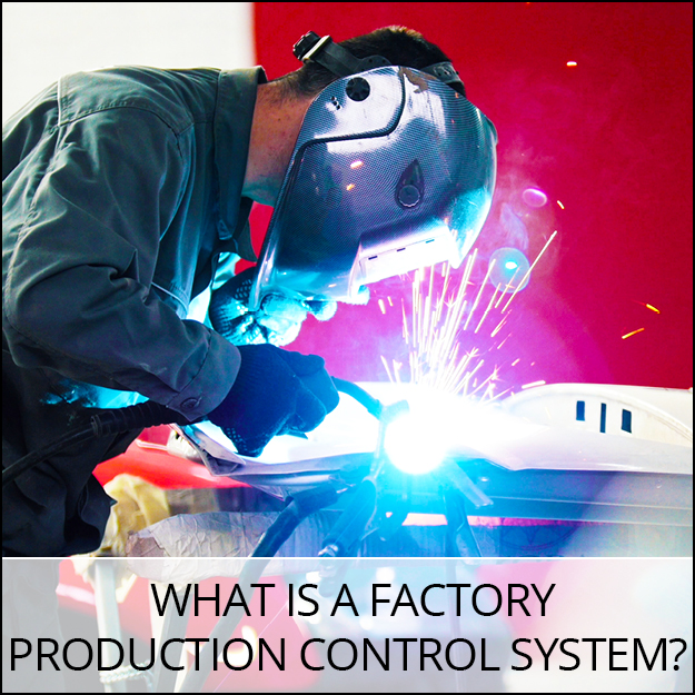 What Is A Factory Production Control System?